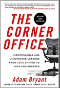 The Corner Office -  Indispensable And Unexpected Lessons From Ceos On How To Lead And Succeed - Adam Bryant