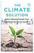 The Climate Solution Indias Climatechange Crisis And What We Can Do About It Mridula Ramesh detail