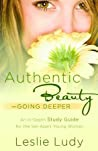 Authentic Beauty Going Deeper A Study Guide For The Set-Apart Young Woman Ludy Leslie detail