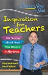 Chicken Soup For The Soul  Inspiration For Teachers 101 Stories About How You Make A Difference - Newmark Amykajitani Alex