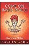 Come On Inner Peace! I Dont Have All Day! - Sachin Garg