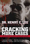 Cracking More Cases The Forensic Science Of Solving Crimes  The Michael Skakel-Martha Moxley Case The Jonbenet Ramsey Case And Many More! Lee Henry Coneil Thomas W  detail