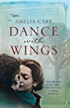 Dance With Wings A Moving Epic Of Love Secrets And Family Drama - Carr Amelia