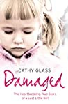 Damaged The Heartbreaking True Story Of A Forgotten Child Glass Cathy detail
