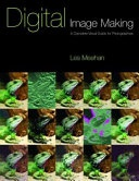 Digital Image Making A Complete Visual Guide For Photographers The Photographers Guide To S  None detail