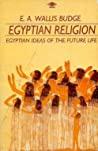 Egyptian Religion Egyptian Ideas Of The Future Life Arkana S  Budge E A  Wallis detail