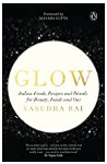 Glow Indian Foods Recipes And Rituals For Beauty Inside And Out - Vasudha Rai