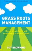 Grass Roots Management How To Grow Initiative And Responsibility In All Your People None detail