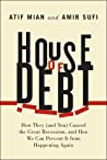 House Of Debt How They And You Caused The Great Recession And How We Can Prevent It From Happening Again Mian Atifsufi Amir detail