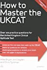 How To Master The Ukcat Over 700 Practice Questions For The United Kingdom Clinical Aptitude Test Chris John Tyreman Jim Clayden Chris John Tyreman  detail