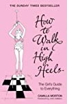 How To Walk In High Heels The Girls Guide To Everything - Morton Camilla