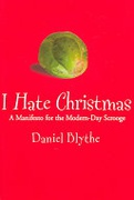 I Hate Christmas A Manifesto For The Modern-Day Scrooge - Blythe Daniel