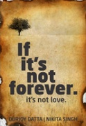 If Its Not Forever Its Not Love - Durjoy Datta Nikita Singh