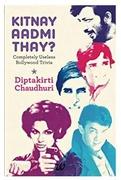 Kitnay Aadmi Thay  Completely Useless Bollywood Trivia - Diptakirti Chaudhuri