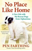 No Place Like Home A New Beginning With The Dogs Of Afghanistan - Farthing Pen