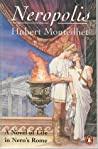 Neropolis A Novel Of Life In Neros Rome - Hubert Monteilhet Christopher Robinson