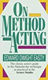 On Method Acting The Classic Actors Guide To The Stanislavsky Technique As Practiced At The Actors Studio Easty Edward Dwight detail