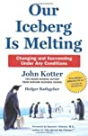 Our Iceberg Is Melting Changing And Succeeding Under Any Conditions - John P Kotter