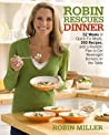 Robin Rescues Dinner 52 Weeks Of Quick-Fix Meals 350 Recipes And A Realistic Plan To Get Weeknight Dinners On The Table Miller Robin detail