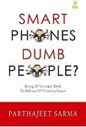 Smart Phones Dumb People Parthajeet Sarma detail