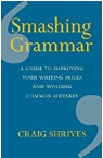 Smashing Grammar A Guide To Improving Your Writing Skills And Avoiding Common Mistakes Shrives Craig detail