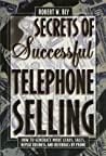 Secrets Of Successful Telephone Selling How To Generate More Leads Sales Repeat Business And Referrals By Phone - Robert W Bly