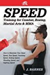 Speed Training For Combat Boxing Martial Arts And Mma How To Maximize Your Hand Speed Foot Speed Punching Speed Kicking Speed Wrestling Speed Barnes J  detail