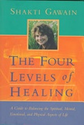The Four Levels Of Healing A Guide To Balancing The Spiritual Mental Emotional And Physical Aspects Of Life Gawain Shakti detail