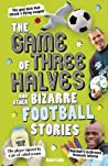 The Game Of Three Halves And Other Bizarre Football Stories - Lodge Robert
