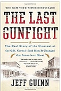 The Last Gunfight The Real Story Of The Shootout At The Ok Corraland How It Changed The American West Jeff Guinn detail