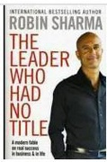 The Leader Who Had No Title A Modern Fable On Real Success In Business Robin S Sharma detail