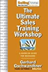 The Ultimate Sales Training Workshop A Hands-On Guide For Managers Sellingpower Library Gschwandtner Gerhard detail
