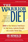 The Warrior Diet Switch On Your Biological Powerhouse For High Energy Explosive Strength And A Leaner Harder Body Hofmekler Ori detail