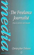 The Freelance Journalist How To Survive And Succeed Media Manuals None detail