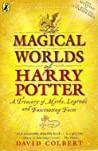 The Magical Worlds Of Harry Potter A Treasury Of Myths Legends And Fascinating Facts - David Colbert