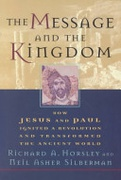 The Message And The Kingdom How Jesus And Paul Ignited A Revolution And Transformed The Ancient World Horsley Richard A Silberman Neil Asher detail
