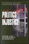 The Politics Of Injustice Crime And Punishment In America Beckett Katherinesasson Theodore detail