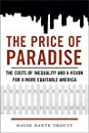 The Price Of Paradise The Costs Of Inequality And A Vision For A More Equitable America David Dante Troutt detail