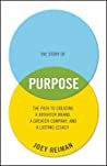 The Story Of Purpose The Path To Creating A Brighter Brand A Greater Company And A Lasting Legacy Joey Reiman detail