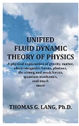 Unified Fluid Dynamic Theory Of Physics Thomas G Lang detail