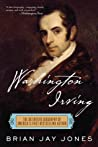 Washington Irving The Definitive Biography Of Americas First Bestselling Author Jones Brian Jay detail