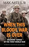 When This Bloody War Is Over Soldiers Songs Of The First World War - Arthur Max