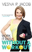 Work It Out Without A Workout Vesna P Jacob detail