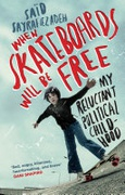 When Skateboards Will Be Free My Reluctant Political Childhood Sayrafiezadeh Said detail